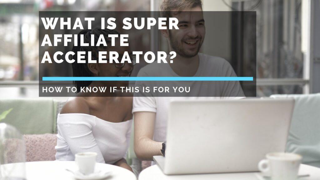 What-Is-Super-Affiliate-Accelerator